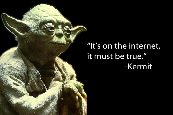 "Picture of Yoda - Phrase: ""It's on the internet, it must be true."" - Kermit"
